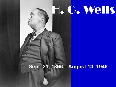 Sept. 21, 1866 – August 13, 1946 H. G. Wells. Mini Biography Born in the London suburb of Bromley in 1866 The Time Machine – 1895 first publication.