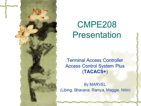 CMPE208 Presentation Terminal Access Controller Access Control System Plus (TACACS+) By MARVEL (Libing, Bhavana, Ramya, Maggie, Nitin)