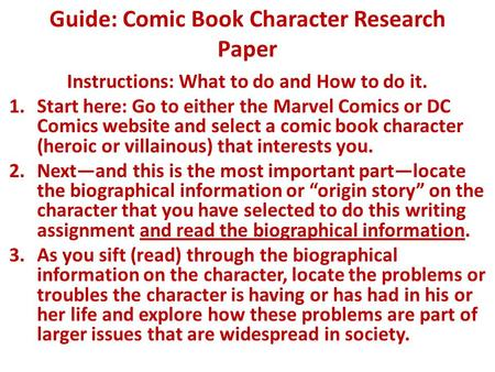 Guide: Comic Book Character Research Paper Instructions: What to do and How to do it. 1.Start here: Go to either the Marvel Comics or DC Comics website.