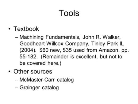 <strong>Tools</strong> Textbook –Machining Fundamentals, John R. Walker, Goodheart-Willcox Company, Tinley Park IL (2004). $60 new, $35 used from Amazon. pp. 55-182. (Remainder.
