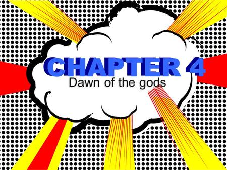 CHAPTER 4 Dawn of the gods CHAPTER 4. 1. In ancient civilizations, why were strength & courage admired so much? They meant the difference between life.