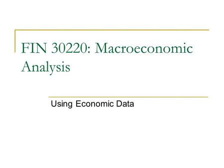 FIN 30220: Macroeconomic Analysis Using Economic Data.