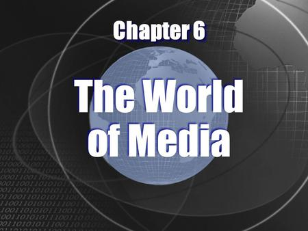 "Chapter 6 The World of Media n A different kind of consumption ""The Eyeball Business"" n Time and Attention."