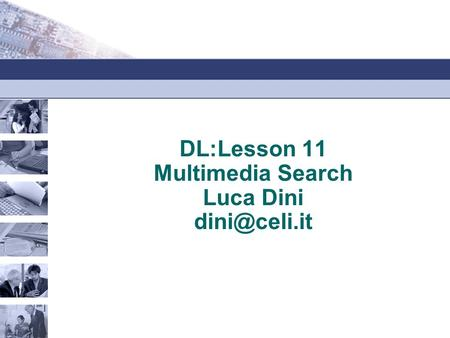 DL:Lesson 11 Multimedia Search Luca Dini
