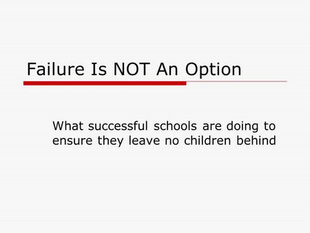 Failure Is NOT An Option What successful schools are doing to ensure they leave no children behind.