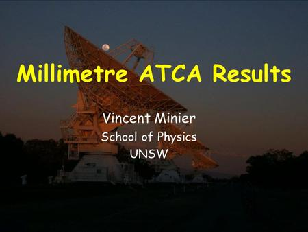 21 November 2002Millimetre Workshop 2002, ATNF Millimetre ATCA Results Vincent Minier School of Physics UNSW.