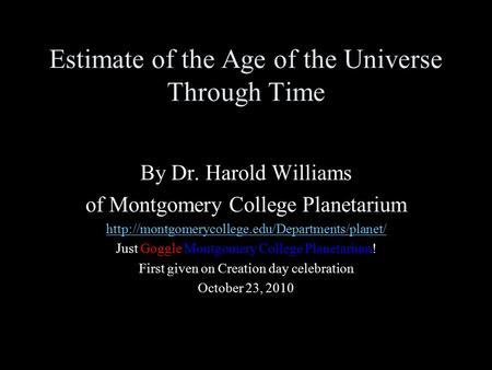 Estimate of the Age of the Universe Through Time By Dr. Harold Williams of Montgomery College Planetarium