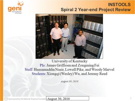 Sponsored by the National Science Foundation 1 August 30, 2010 INSTOOLS Spiral 2 Year-end Project Review University of Kentucky PIs: James Griffioen and.