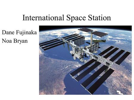 International Space Station Dane Fujinaka Noa Bryan.