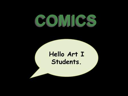 COMICS Hello Art I Students.. Comic strips. Comic book A sequence of drawings in a newspaper, magazine, etc., relating a humorous story or an adventure.