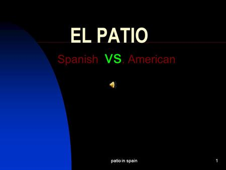 "patio in spain1 EL PATIO Spanish vs. American patio in spain2 Introduction In Spanish a ""patio"" can mean different things."