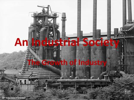 An Industrial Society The Growth of Industry. 1. How did immigration affect industry? Immigration affect industry by bringing more skilled and unskilled.