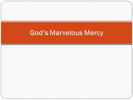 God's Marvelous Mercy. It Is A Marvel Of God's Mercy That He Should: Manifest Any Interest In Man At All - Psa 8:3-4 Condescend To Reason With Sinners.