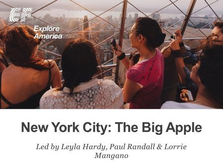 New York City: The Big Apple Led by Leyla Hardy, Paul Randall & Lorrie Mangano.
