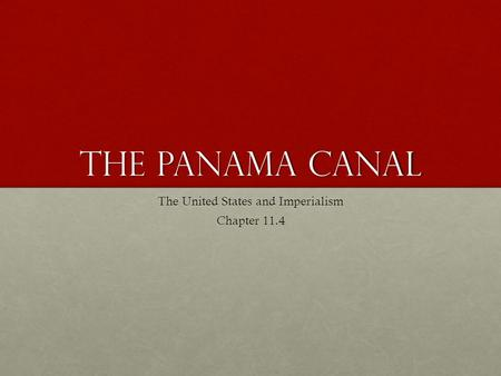 The Panama Canal The United States and Imperialism Chapter 11.4.