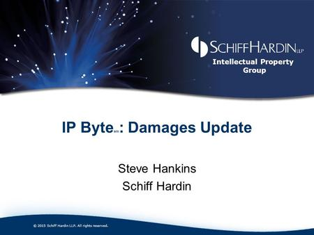 Intellectual Property Group IP Byte sm : Damages Update Steve Hankins Schiff Hardin © 2015 Schiff Hardin LLP. All rights reserved.