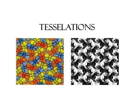 TESSELATIONS. Who is Escher? Maurits Cornelius Escher is a very popular artist, and many people recognize his work from posters and calendars. He was.