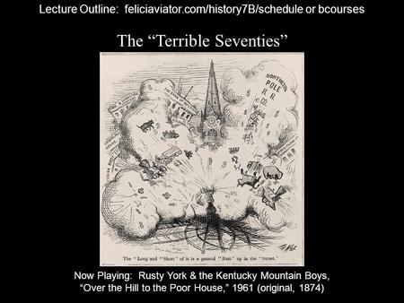 "The ""Terrible Seventies"" Lecture Outline: feliciaviator.com/history7B/schedule or bcourses Now Playing: Rusty York & the Kentucky Mountain Boys, ""Over."