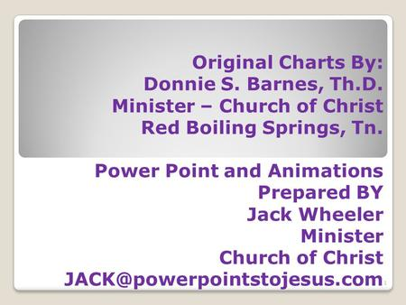 Original Charts By: Donnie S. Barnes, Th.D. Minister – Church of Christ Red Boiling Springs, Tn. Power Point and Animations Prepared BY Jack Wheeler Minister.