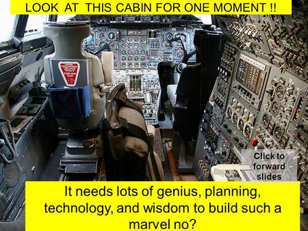 LOOK AT THIS CABIN FOR ONE MOMENT !! It needs lots of genius, planning, technology, and wisdom to build such a marvel no? Click to forward slides.