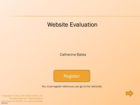 Register Website Evaluation Catherine Bates Copyright © 2012 John Wiley & Sons, Inc. All rights reserved. Reproduced by permission of Pfeiffer, an imprint.