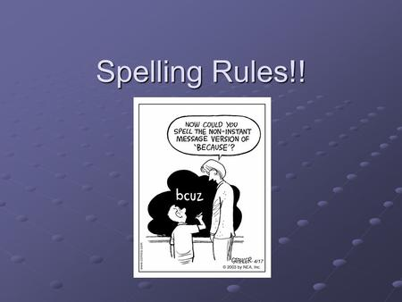 "Spelling Rules!!. Rule #1 Write i before e except after c, or when sounded like ""ay"" as in neighbour and weigh."