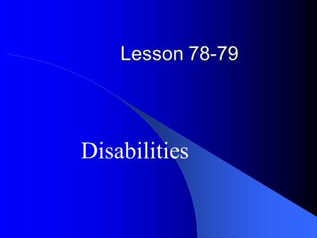 Lesson 78-79 Disabilities. How many different types of disabilities can you think of?
