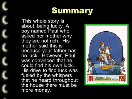 Summary This whole story is about, being lucky. A boy named Paul who asked her mother why they are not rich. His mother said this is because your father.