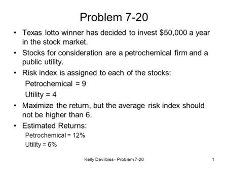 Kelly Devilbiss - Problem 7-201 Problem 7-20 Texas lotto winner has decided to invest $50,000 a year in the stock market. Stocks for consideration are.