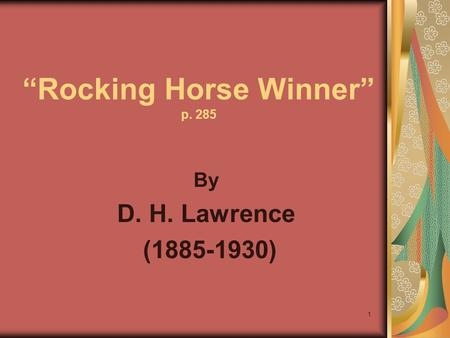 "1 ""Rocking Horse Winner"" p. 285 By D. H. Lawrence (1885-1930)"