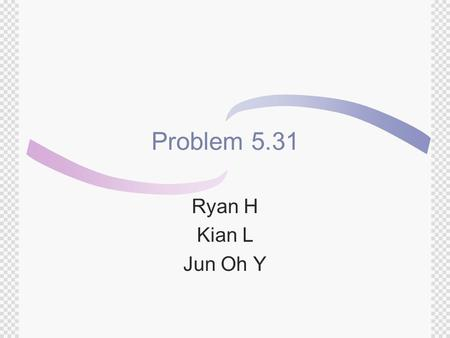 Problem 5.31 Ryan H Kian L Jun Oh Y Starting Out:  Define a Round Robin Tournament:  A tournament in which each player plays every other player. There.