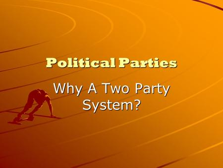 Political Parties Why A Two Party System?. Why does the U.S. have a two party system?