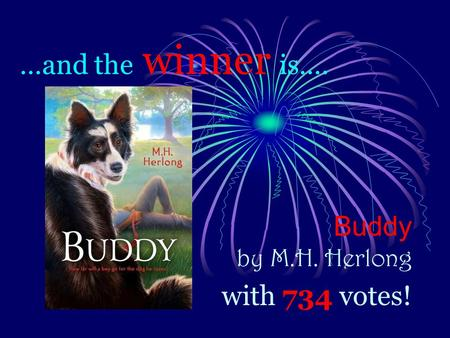 …and the winner is…. Buddy by M.H. Herlong with 734 votes!