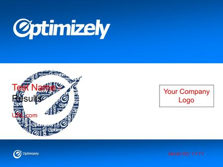 Optimizely Test Name - Results Month DD, YYYY URL.com Your Company Logo.