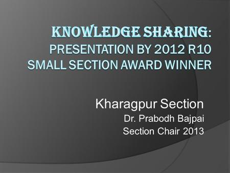 Kharagpur Section Dr. Prabodh Bajpai Section Chair 2013.