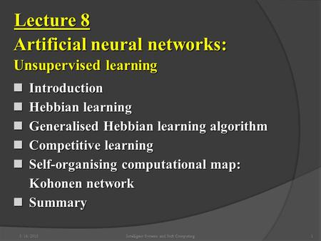 5/16/2015Intelligent Systems and Soft Computing1 Introduction Introduction Hebbian learning Hebbian learning Generalised Hebbian learning algorithm Generalised.