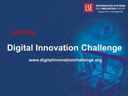 London School of Economics and Political Sciences Digital Innovation Challenge www.digitalinnovationchallenge.org Join the.