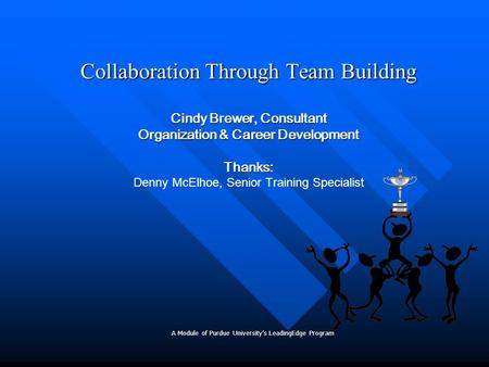 Collaboration Through Team Building Cindy Brewer, Consultant Organization & Career Development Thanks: Collaboration Through Team Building Cindy Brewer,