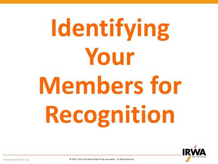 © 2006 - 2013 International Right of Way Association - All Rights Reserved Identifying Your Members for Recognition.