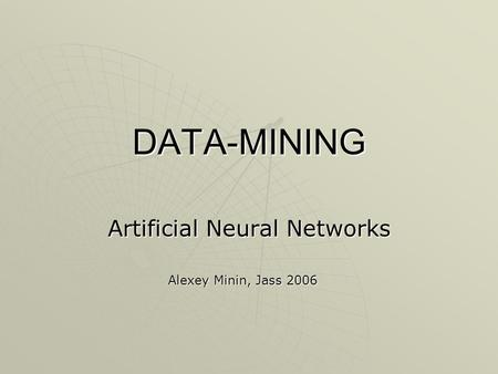 DATA-MINING Artificial Neural Networks Alexey Minin, Jass 2006.