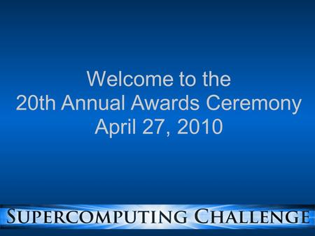 Welcome to the 20th Annual Awards Ceremony April 27, 2010.