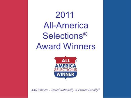2011 All-America Selections ® Award Winners AAS Winners - Tested Nationally & Proven Locally ®