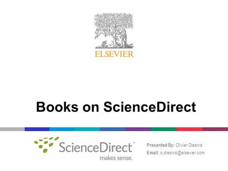 Books on ScienceDirect Presented By: Olivier Diesnis