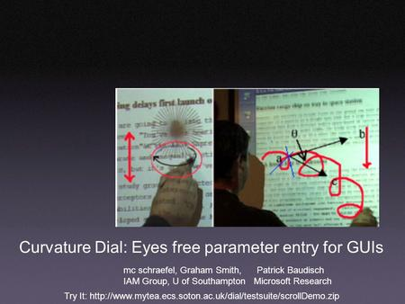 Try It:  Curvature Dial: Eyes free parameter entry for GUIs mc schraefel, Graham Smith, Patrick.
