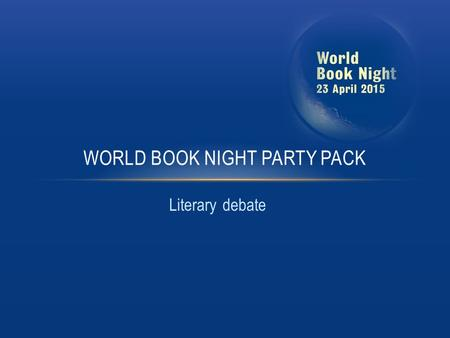 Literary debate WORLD BOOK NIGHT PARTY PACK. Lots of things make for a good party: food, drink, music and good company to name but a few. But no party.