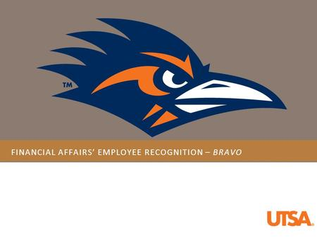 FINANCIAL AFFAIRS' EMPLOYEE RECOGNITION – BRAVO. R EDESIGN C OMMITTEE M EMBERS Grant Accountant II Admin Systems Specialist I Financial Affairs Coordinator.