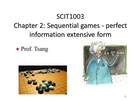 SCIT1003 Chapter 2: Sequential games - perfect information extensive form Prof. Tsang.