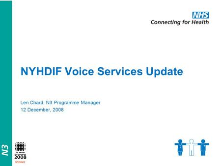 Winner NYHDIF Voice Services Update Len Chard, N3 Programme Manager 12 December, 2008.