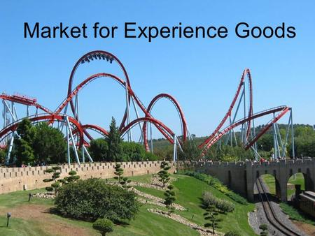 More Aspects of Demand for Experience Goods 1:E - 1(31) Market for Experience Goods.