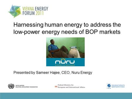 Harnessing human energy to address the low-power energy needs of BOP markets Presented by Sameer Hajee, CEO, Nuru Energy.